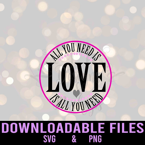 All you need is love is all you need SVG  - Downloadable File