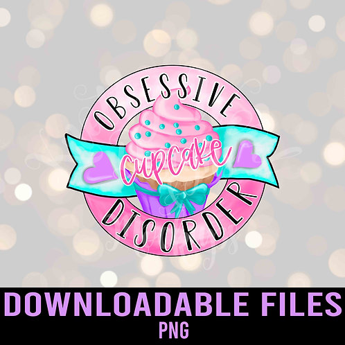 Obsessive Cupcake Disorder PNG - Downloadable File
