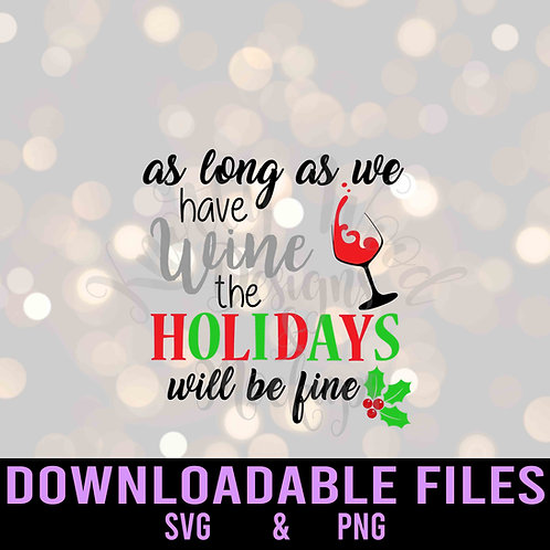 As long as we have wine, the holidays will be fine - SVG Downloadable Design