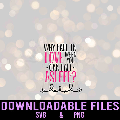 Why fall in love when you can fall asleep SVG  - Downloadable File