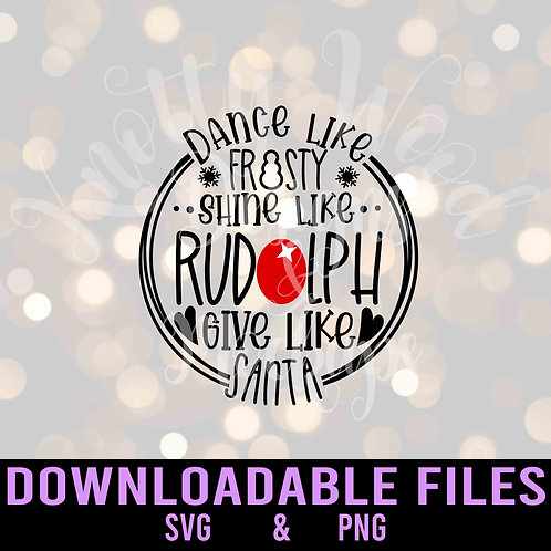 Dance like Frosty Shine like Rudolph - Downloadable Design File