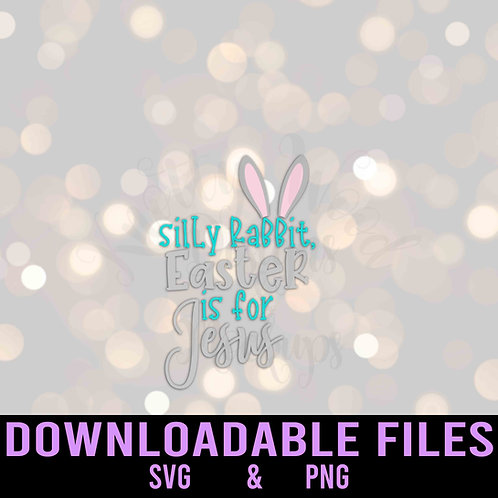 Silly Rabbit Easter is for Jesus SVG  - Downloadable File