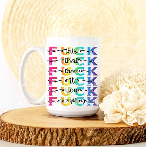 Fuck Everything - ceramic coffee mug - 11oz or 15oz