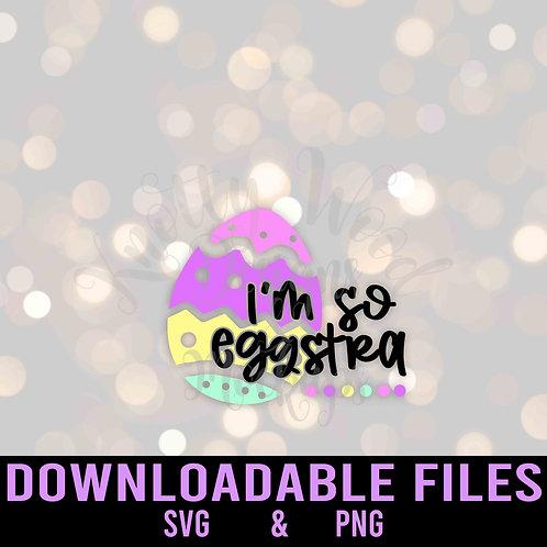 I'm so eggstra SVG  - Downloadable File