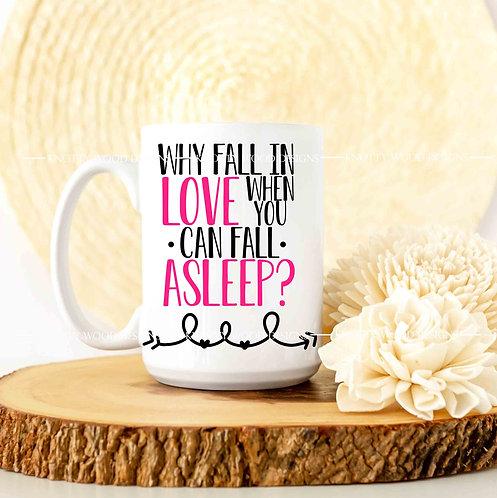 Why Fall in Love When You Can Fall Asleep - coffee mug - 15 oz