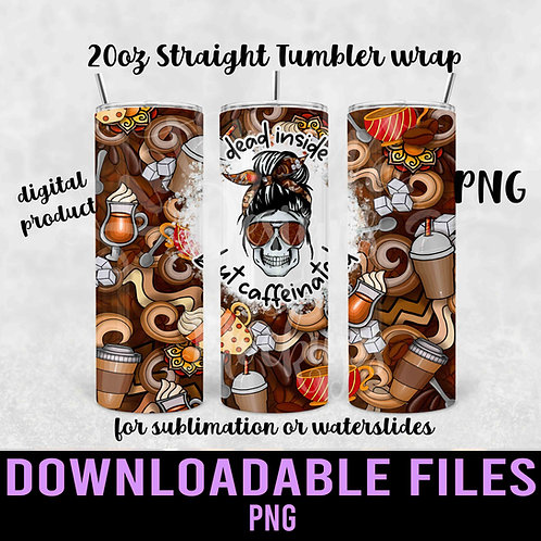 Dead Inside But Caffeinated Tumbler wrap for sublimation - Downloadable