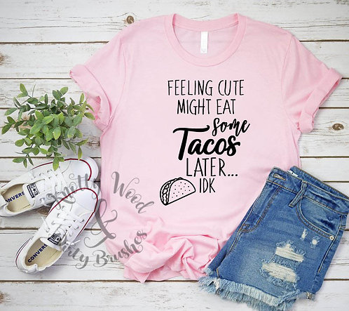 Feeling Cute Taco T-shirt (Small to XL)