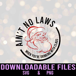 Ain't no laws when you're drinking with Claus - SVG Downloadable Design