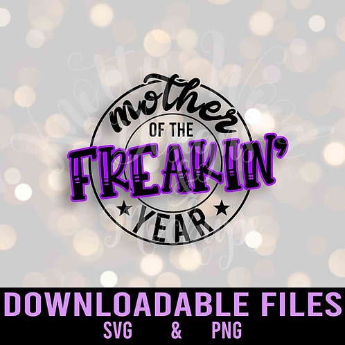 Mother of the Freakin' Year SVG - Downloadable Files