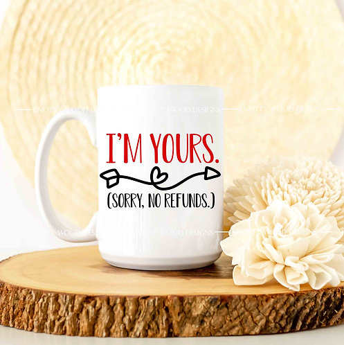 I'm Yours. Sorry No Refunds - coffee mug - 15 oz