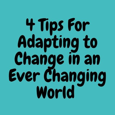 4 Tips For Adapting to Change in an Ever Changing World