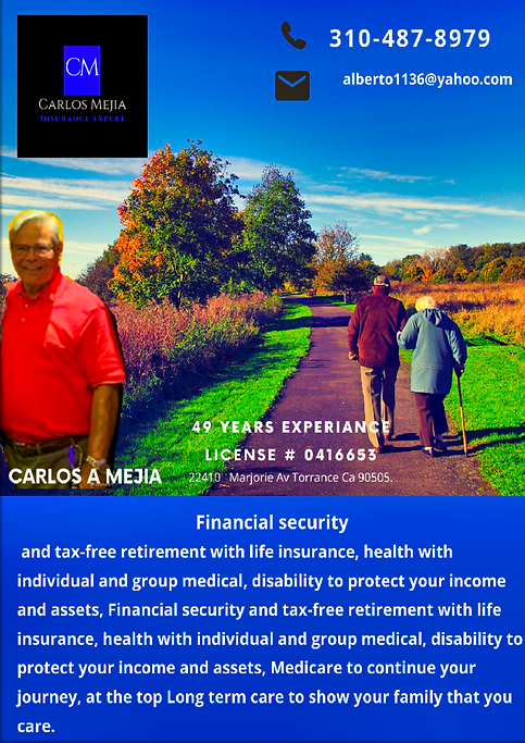 Carlos Mejia, financial security and tax free retirement with life insurance, health with individual and group medical, disability to protect your income and assets, Medicare to continue your journey, at the top Long term care to show your family that you care.