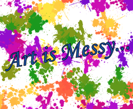 Art is Messy...