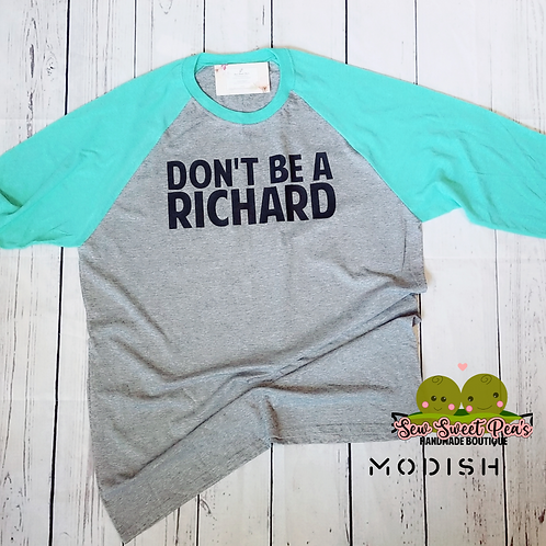 """Don't be a Richard."" Raglan style shirt, 3/4 sleeves, from Modish by SSP"