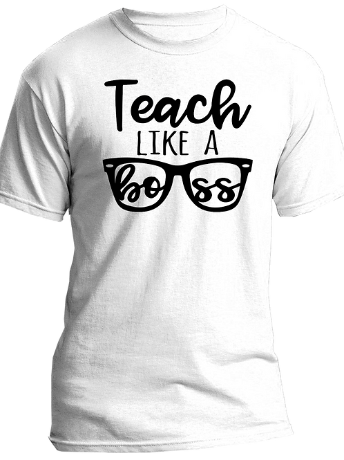 Teach Like a Boss Adult Tshirts Sizes S-XL, short sleeved, WHITE,