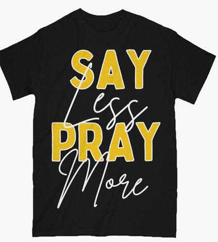 Say Less Pray More - T-Shirt