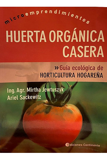 HUERTA ORGÁNICA CASERA. ING. AGR. JEWTUSZYK MIRTHA, SACKEWITZ ARIEL