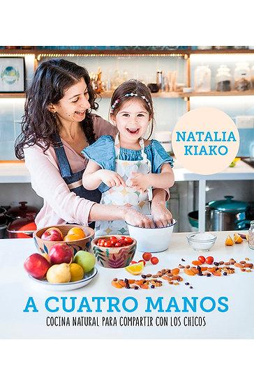 A CUATRO MANOS: COCINA NATURAL PARA COMPARTIR CON LOS CHICOS. KIAKO, NATALIA