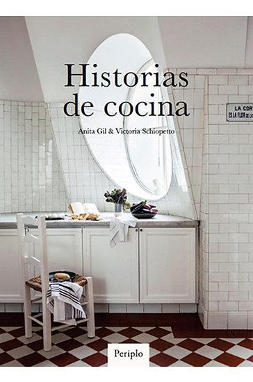HISTORIAS DE COCINA, GIL ANITA, SCHIOPETTO VICTORIA
