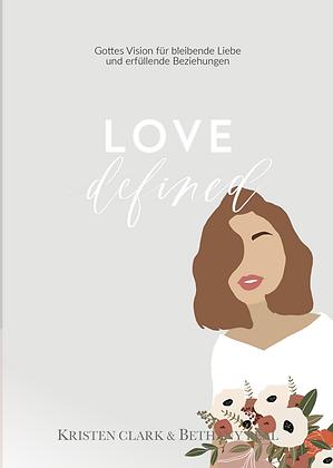 LOVE DEFINED: Gottes Vision für bleibende Liebe und erfüllende Beziehungen