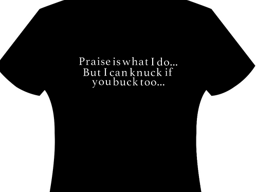 Praise is what I do.