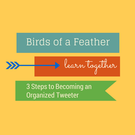 Birds of a Feather Learn Together- 3 Tips for Organizing Twitter