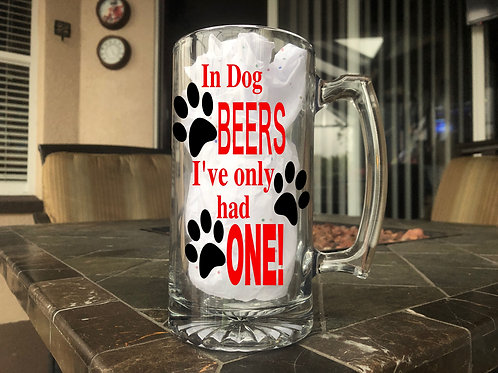 In Dog Beers I've Only Had One - Beer Mug
