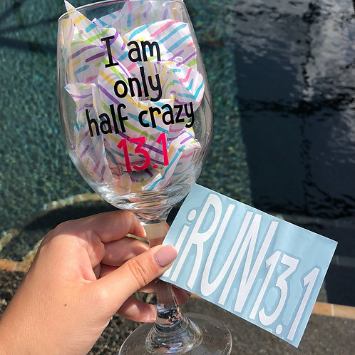 I'm Only Half Crazy - Wine Glass & Car Decal