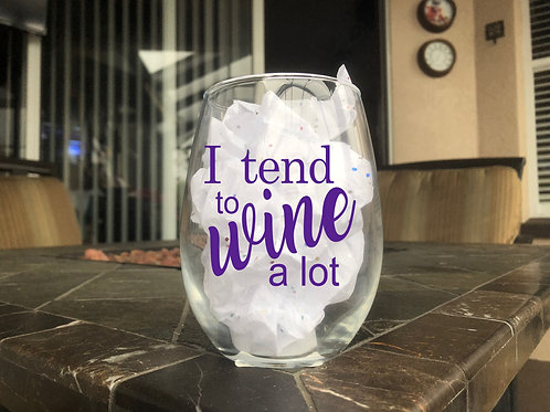 I Tend to Wine A Lot - Stemless Wine Glass