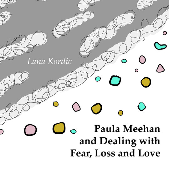 Lana: Paula Meehan and Dealing with Fear, Loss and Love