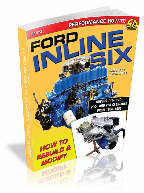 Ford Inline Six: How to Rebuild and Modify