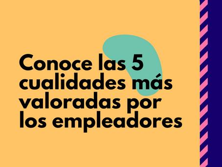Estas son las 5 principales cualidades que buscan los empleadores