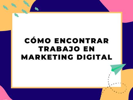 3 tips para encontrar trabajo en Marketing Digital