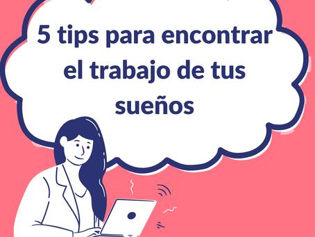 5 tips para conseguir el empleo de tus sueños
