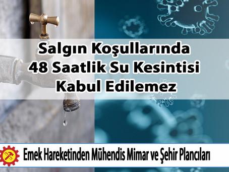SALGIN KOŞULLARINDA 48 SAATLİK SU KESİNTİSİ KABUL EDİLEMEZ