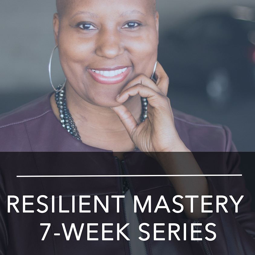 Resilient Mastery 7-Week Series