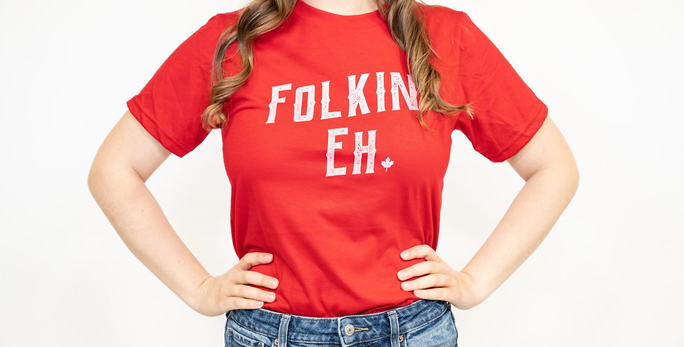 'Folkin' Eh' T-Shirt- Made in Canada