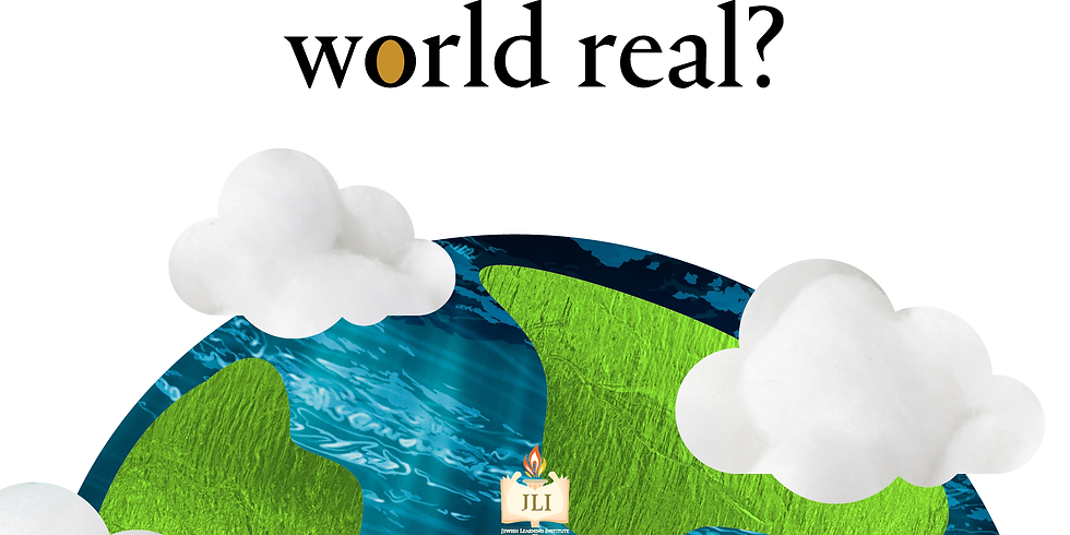 JLI: Is The World Real?