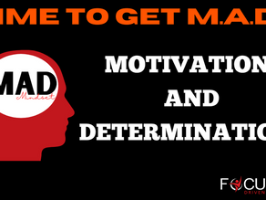 Time to Get MAD! What are you motivated and determined to do?