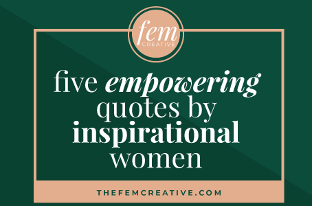 5 Empowering Quotes From Inspirational Women