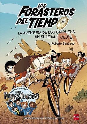 LOS FORASTEROS DEL TIEMPO 1: AVENTURA DE LOS BALBUENA EN EL LEJANO OESTE.