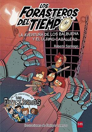 LOS  FORASTEROS DEL TIEMPO 2: AVENTURA DE LOS BALBUENA Y EL ÚLTIMO CABALLERO.
