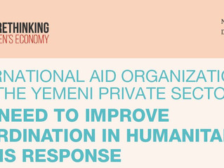 INTERNATIONAL AID ORGANIZATIONS AND THE YEMENI PRIVATE SECTOR: THE NEED TO IMPROVE COORDINATION IN H