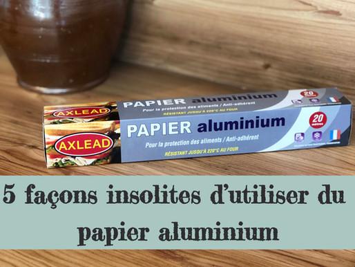 5 façons insolites d'utiliser du papier aluminium