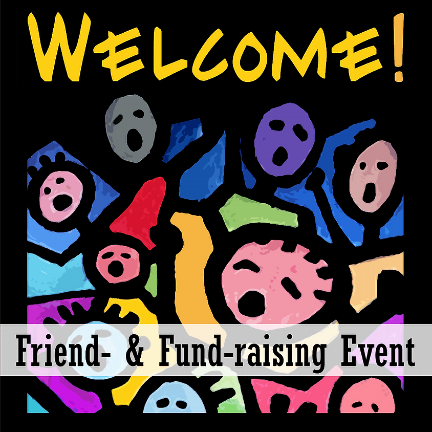 WELCOME! - A fund-raising and friend-raising event