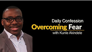 Pastor Kunel Akindele DIC LA Church Daily Confession - Overcoming Fear.jpg