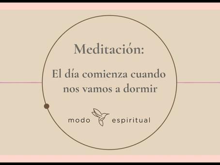 """Meditación: """"El día comienza cuando nos vamos a dormir."""""""
