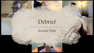 Debrief – Session 9, Season Finale Through the Realm of Light and Shadow