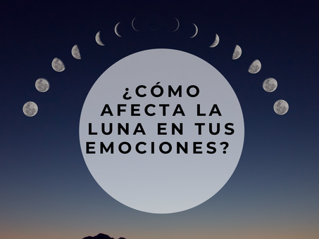 ¿Cómo afecta la luna en tus emociones?
