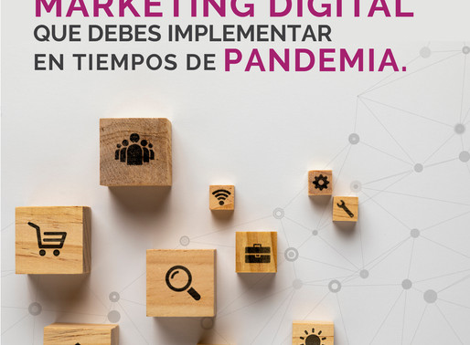 Las 5 acciones de marketing digital que debes implementar en tiempos de pandemia.